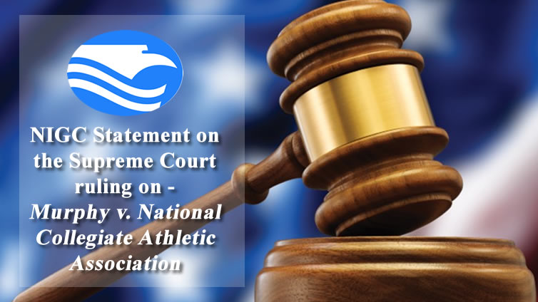 NIGC Statement on the Supreme Court ruling on – Murphy v. National Collegiate Athletic Association