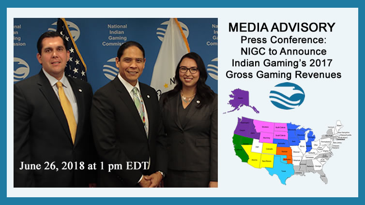 MEDIA ADVISORY: Press Conference: Chairman Chaudhuri and Commission to Announce Indian Gaming's 2017